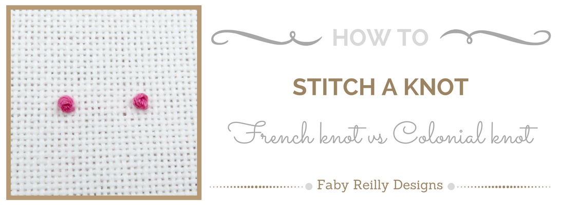 French Knot vs Colonial Knot - Faby Reilly Designs